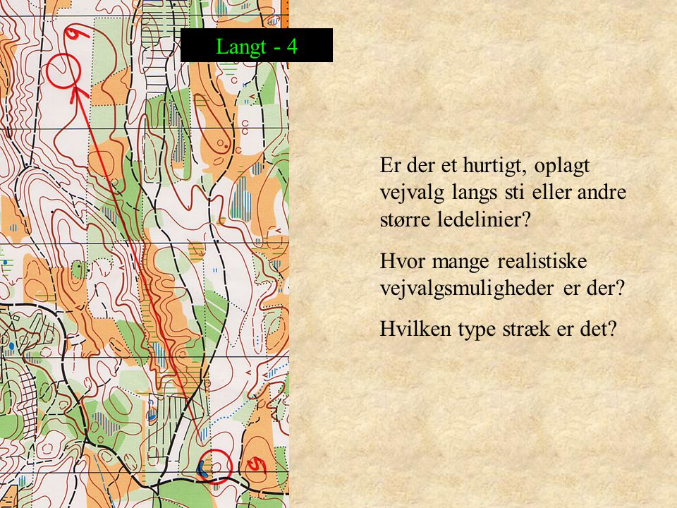 Er der et hurtigt, oplagt vejvalg langs sti eller andre større ledelinier.