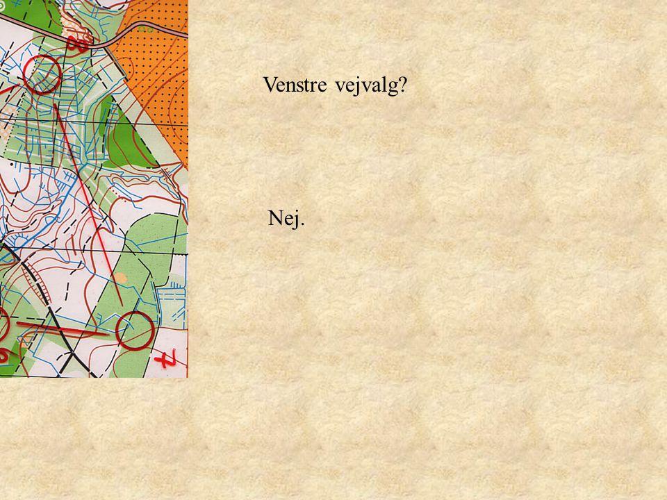 Venstre vejvalg Nej.
