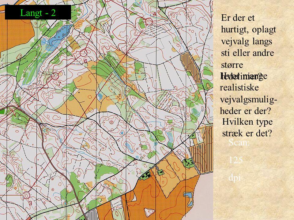 Scan: 125 dpi Er der et hurtigt, oplagt vejvalg langs sti eller andre større ledelinier.
