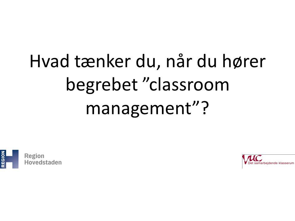 Hvad tænker du, når du hører begrebet classroom management