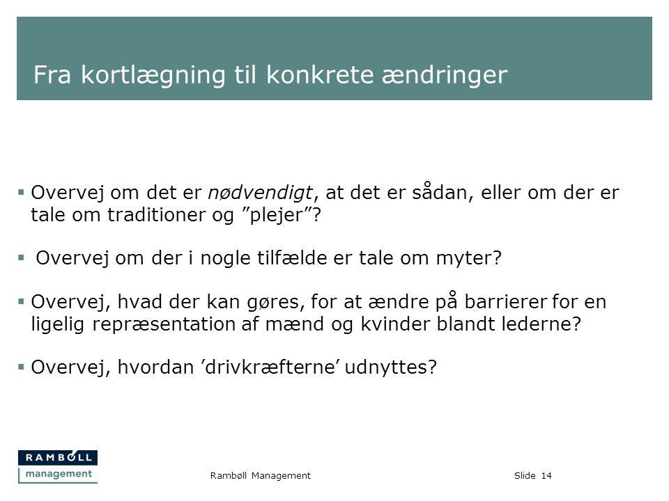Slide14Rambøll Management Fra kortlægning til konkrete ændringer  Overvej om det er nødvendigt, at det er sådan, eller om der er tale om traditioner og plejer .
