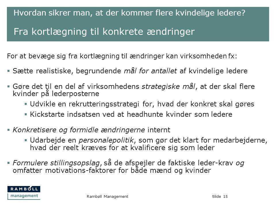 Slide15Rambøll Management Hvordan sikrer man, at der kommer flere kvindelige ledere.