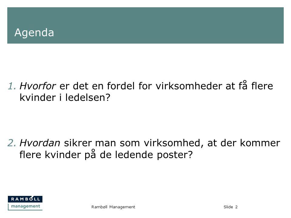 Slide2Rambøll Management Agenda 1.Hvorfor er det en fordel for virksomheder at få flere kvinder i ledelsen.