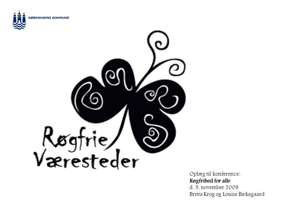 Oplæg til konference: Røgfrihed for alle d. 3. november 2009 Britta Krog og Louise Birkegaard