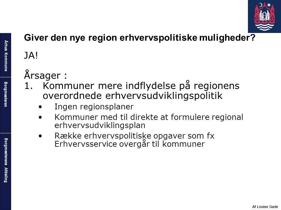Århus Kommune Borgmesterens Afdeling Borgmesteren Af Louise Gade Giver den nye region erhvervspolitiske muligheder.