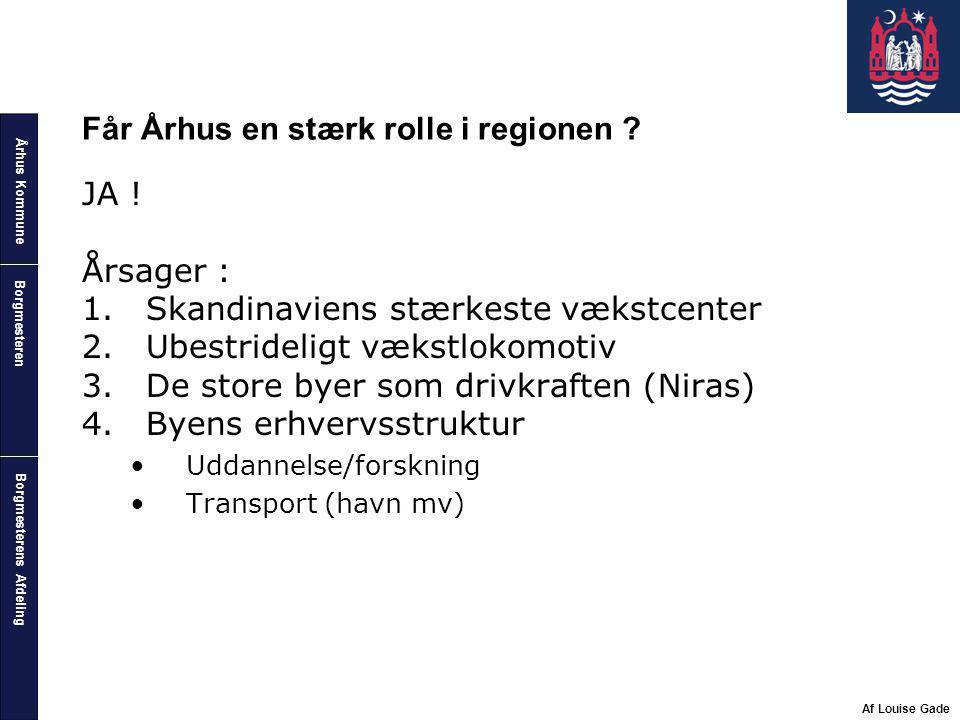 Århus Kommune Borgmesterens Afdeling Borgmesteren Af Louise Gade Får Århus en stærk rolle i regionen .