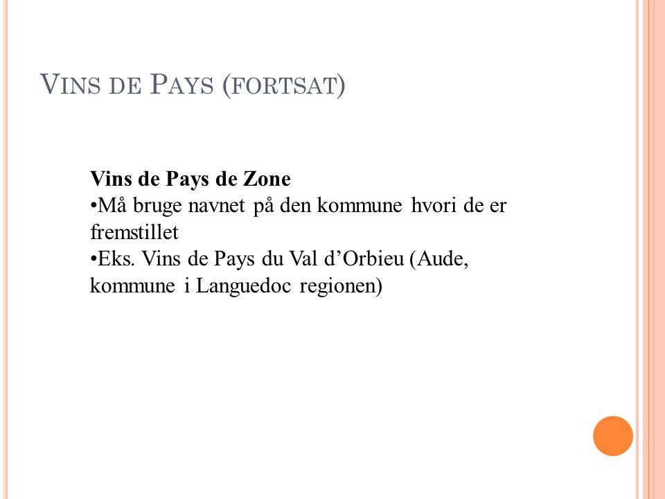 V IN DE P AYS Vins de Pays Regionaux Vine fra et større geografisk område Kan være flere departementer Eks.