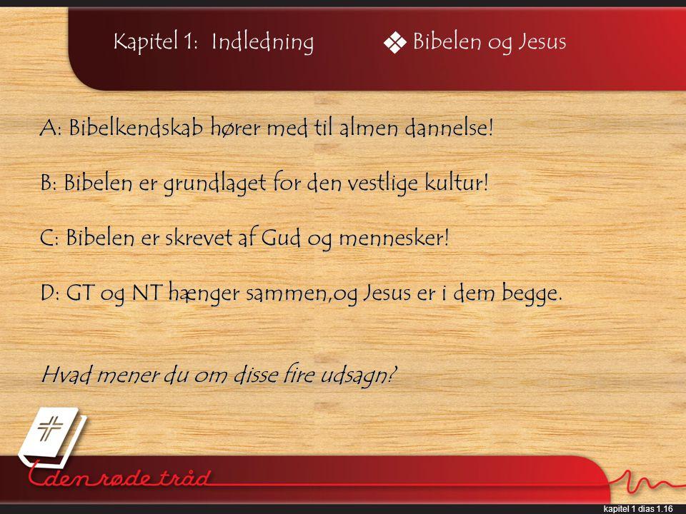 kapitel 1 dias 1.16 Kapitel 1: Indledning A: Bibelkendskab hører med til almen dannelse.