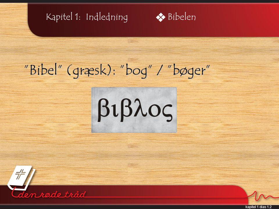 kapitel 1 dias 1.2 Kapitel 1: Indledning Bibel (græsk): bog / bøger Bibelen