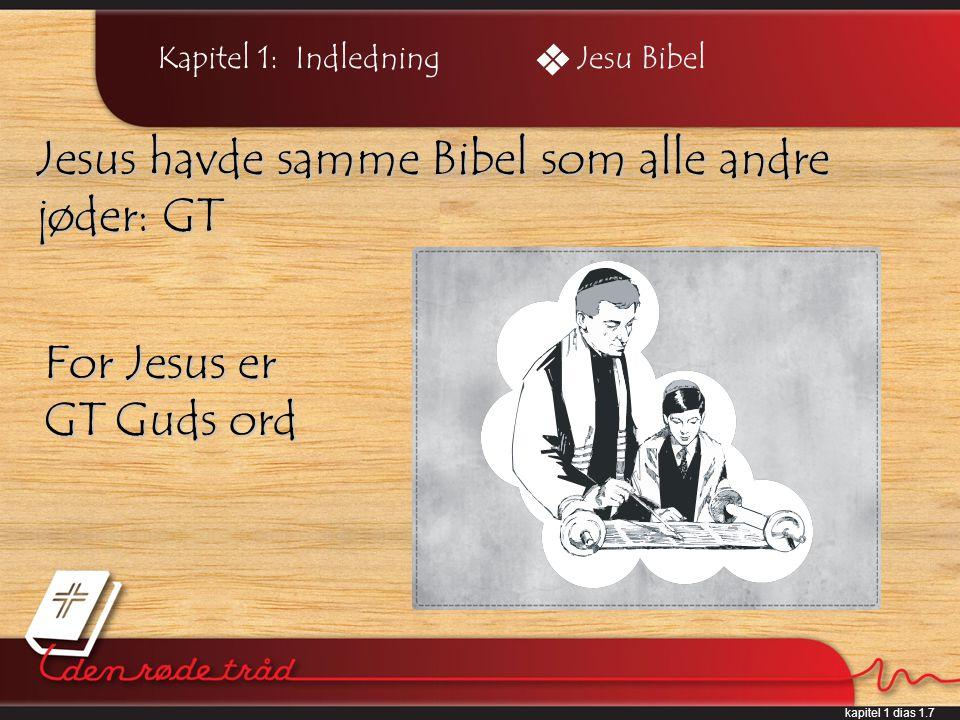 kapitel 1 dias 1.7 Kapitel 1: Indledning Jesus havde samme Bibel som alle andre jøder: GT Jesu Bibel For Jesus er GT Guds ord