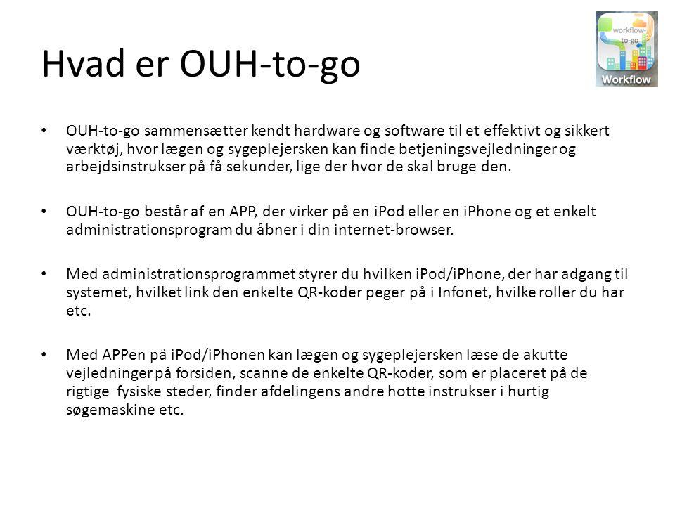 Hvad er OUH-to-go OUH-to-go sammensætter kendt hardware og software til et effektivt og sikkert værktøj, hvor lægen og sygeplejersken kan finde betjen