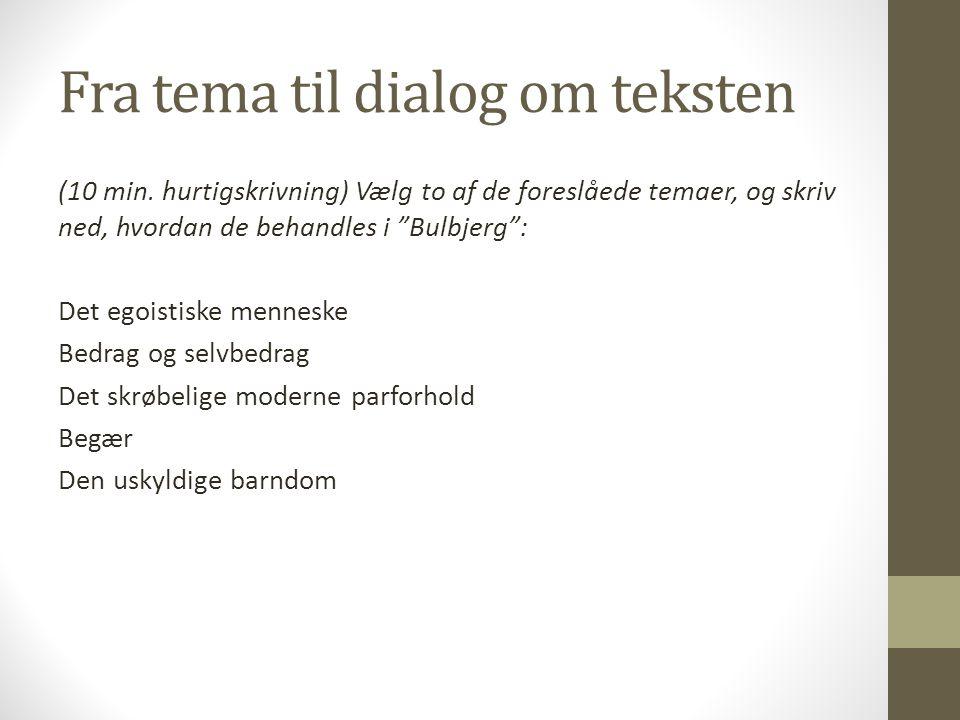 """Fra tema til dialog om teksten (10 min. hurtigskrivning) Vælg to af de foreslåede temaer, og skriv ned, hvordan de behandles i """"Bulbjerg"""": Det egoisti"""