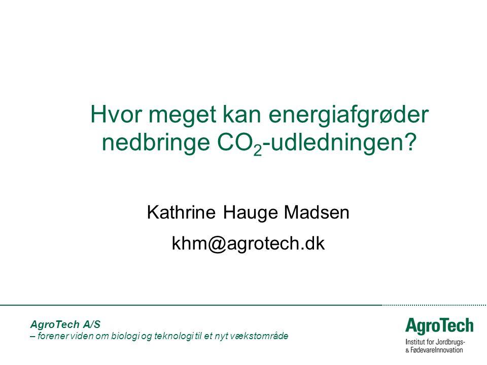 AgroTech A/S – forener viden om biologi og teknologi til et nyt vækstområde Hvor meget kan energiafgrøder nedbringe CO 2 -udledningen.