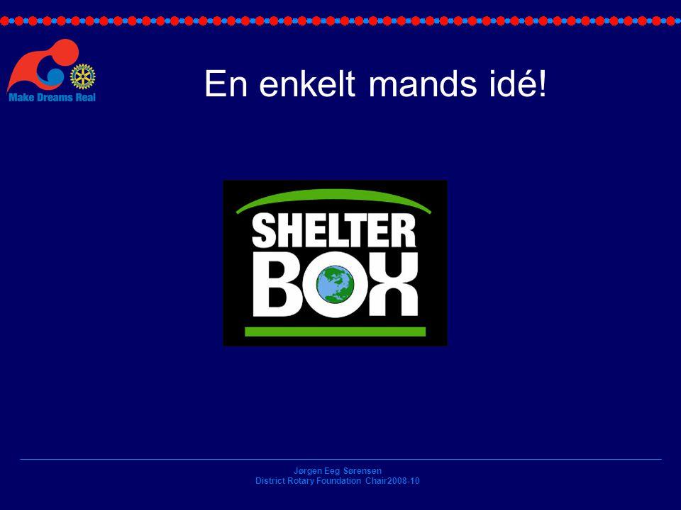 Jørgen Eeg Sørensen District Rotary Foundation Chair2008-10 En enkelt mands idé!