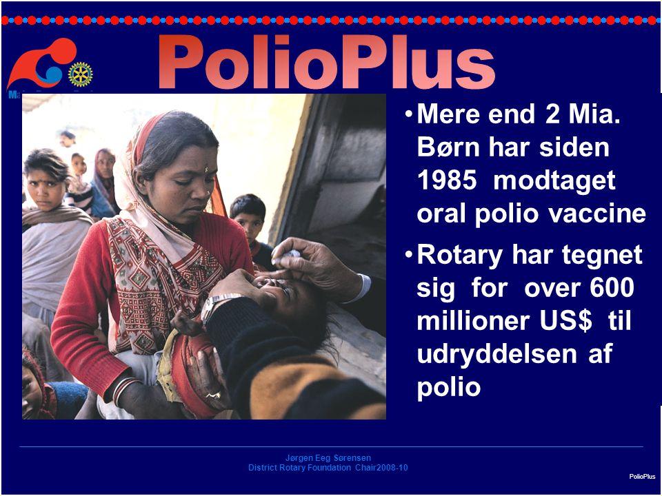 Jørgen Eeg Sørensen District Rotary Foundation Chair2008-10 PolioPlus Mere end 2 Mia.