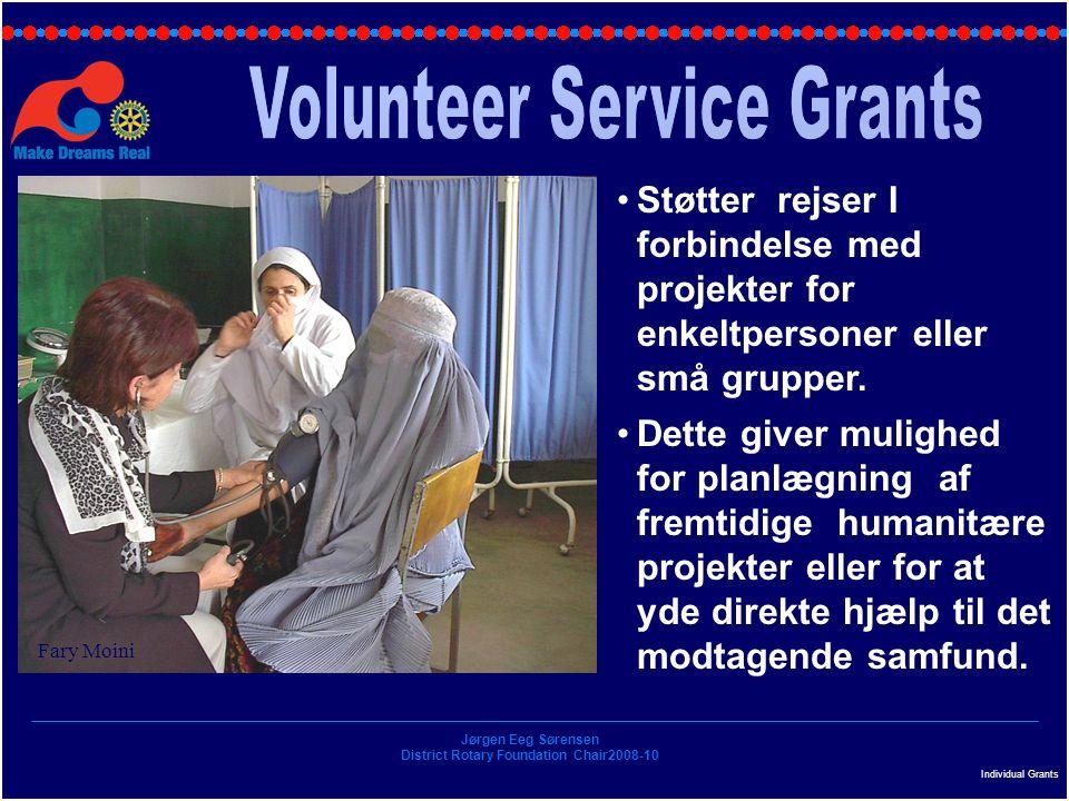 Jørgen Eeg Sørensen District Rotary Foundation Chair2008-10 Individual Grants Støtter rejser I forbindelse med projekter for enkeltpersoner eller små grupper.