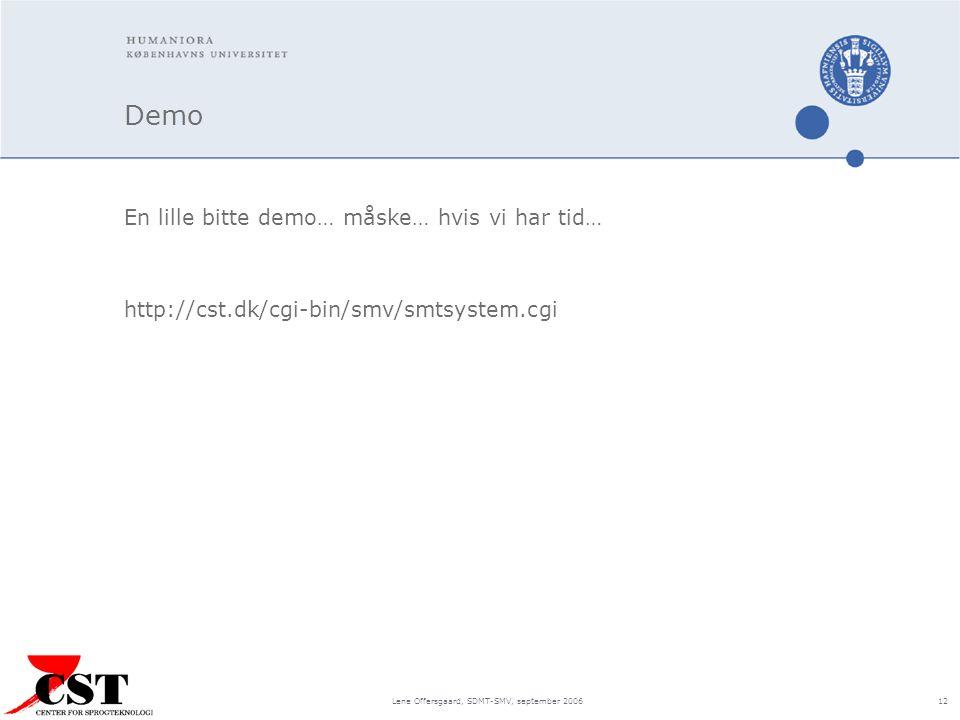 Lene Offersgaard, SDMT-SMV, september 2006 12 Demo En lille bitte demo… måske… hvis vi har tid… http://cst.dk/cgi-bin/smv/smtsystem.cgi