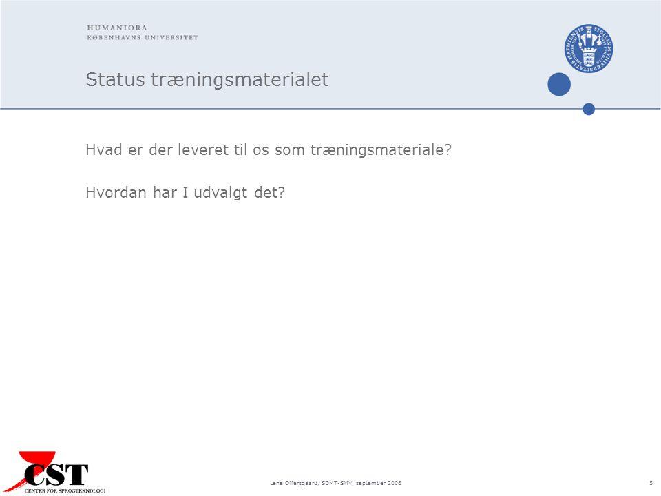 Lene Offersgaard, SDMT-SMV, september 2006 5 Status træningsmaterialet Hvad er der leveret til os som træningsmateriale.