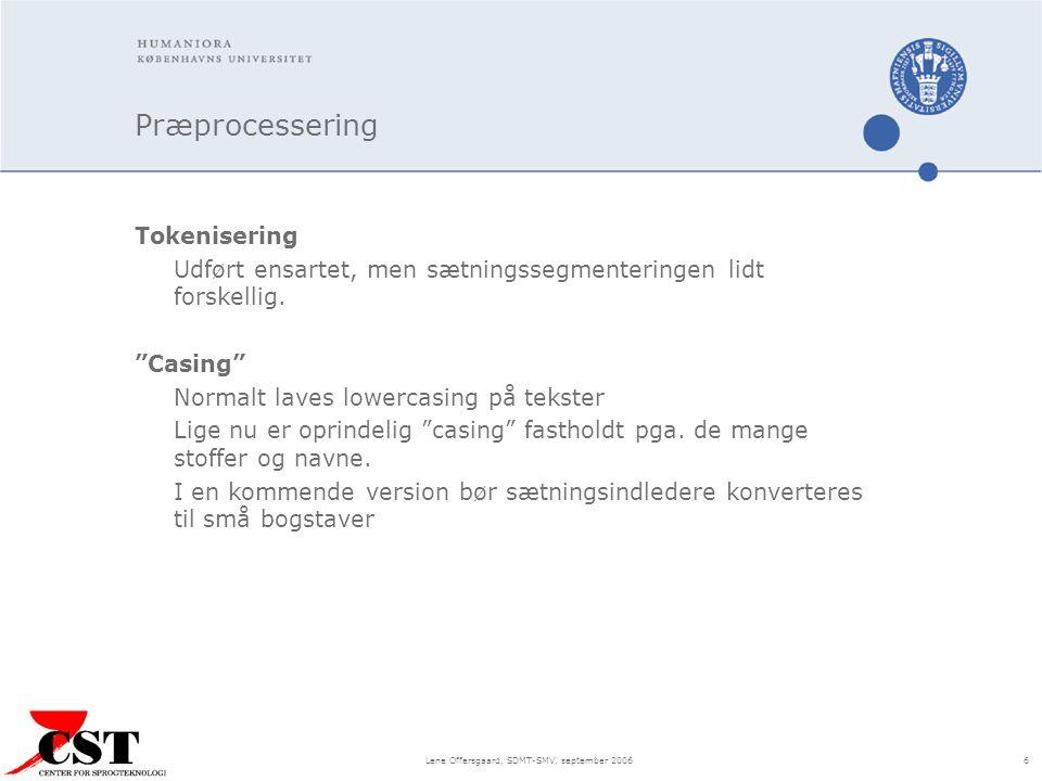 Lene Offersgaard, SDMT-SMV, september 2006 6 Præprocessering Tokenisering Udført ensartet, men sætningssegmenteringen lidt forskellig.
