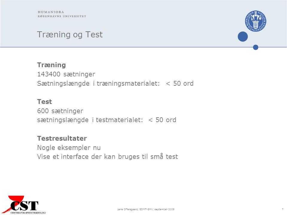 Lene Offersgaard, SDMT-SMV, september 2006 7 Træning og Test Træning 143400 sætninger Sætningslængde i træningsmaterialet: < 50 ord Test 600 sætninger sætningslængde i testmaterialet: < 50 ord Testresultater Nogle eksempler nu Vise et interface der kan bruges til små test