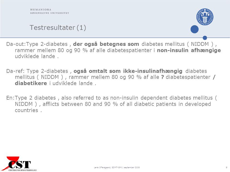 Lene Offersgaard, SDMT-SMV, september 2006 8 Testresultater (1) Da-out:Type 2-diabetes, der også betegnes som diabetes mellitus ( NIDDM ), rammer mellem 80 og 90 % af alle diabetespatienter i non-insulin afhængige udviklede lande.
