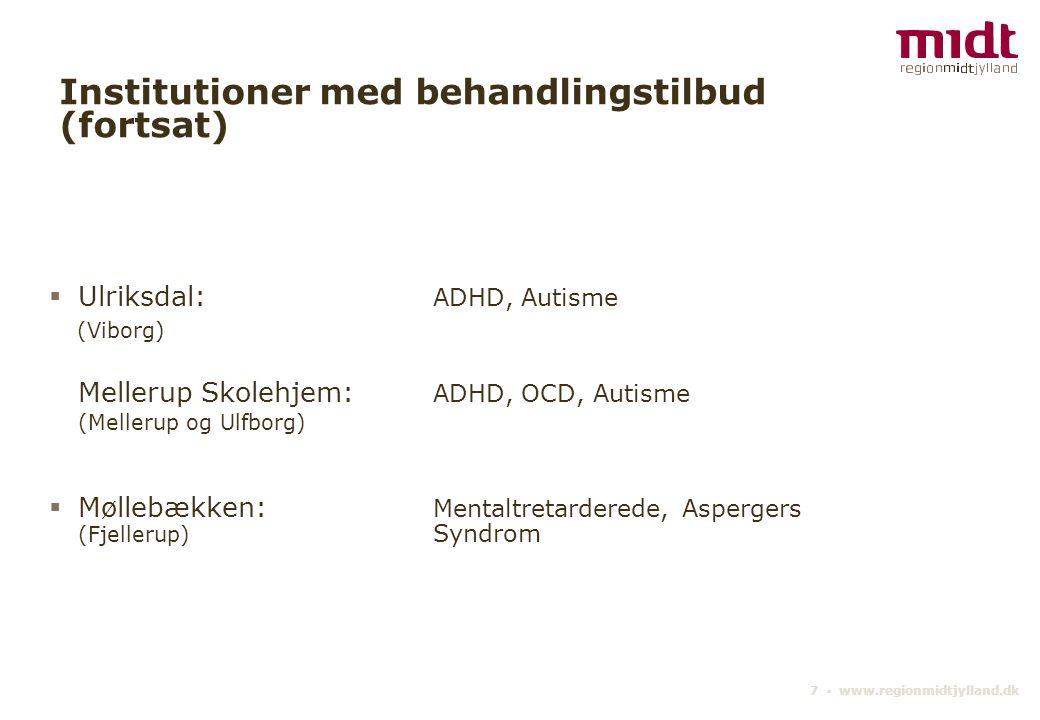 7 ▪ www.regionmidtjylland.dk Institutioner med behandlingstilbud (fortsat)  Ulriksdal: ADHD, Autisme (Viborg) Mellerup Skolehjem: ADHD, OCD, Autisme (Mellerup og Ulfborg)  Møllebækken: Mentaltretarderede, Aspergers (Fjellerup) Syndrom