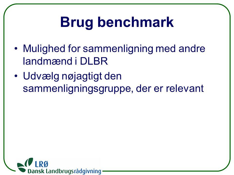 Brug benchmark Mulighed for sammenligning med andre landmænd i DLBR Udvælg nøjagtigt den sammenligningsgruppe, der er relevant