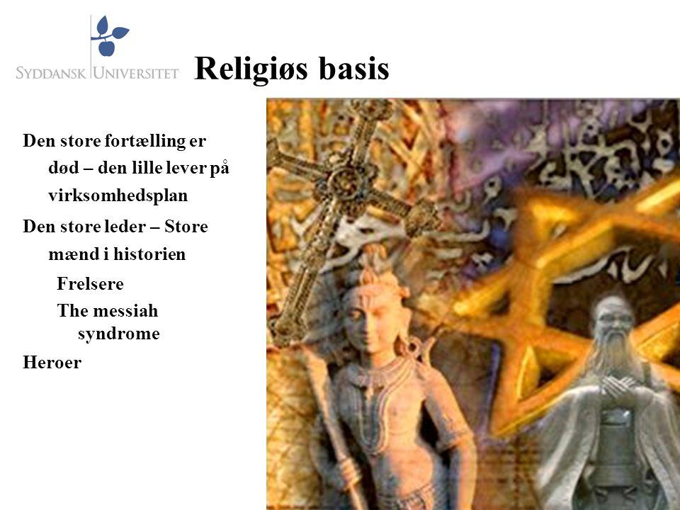 Religiøs basis Den store fortælling er død – den lille lever på virksomhedsplan Den store leder – Store mænd i historien Frelsere The messiah syndrome Heroer