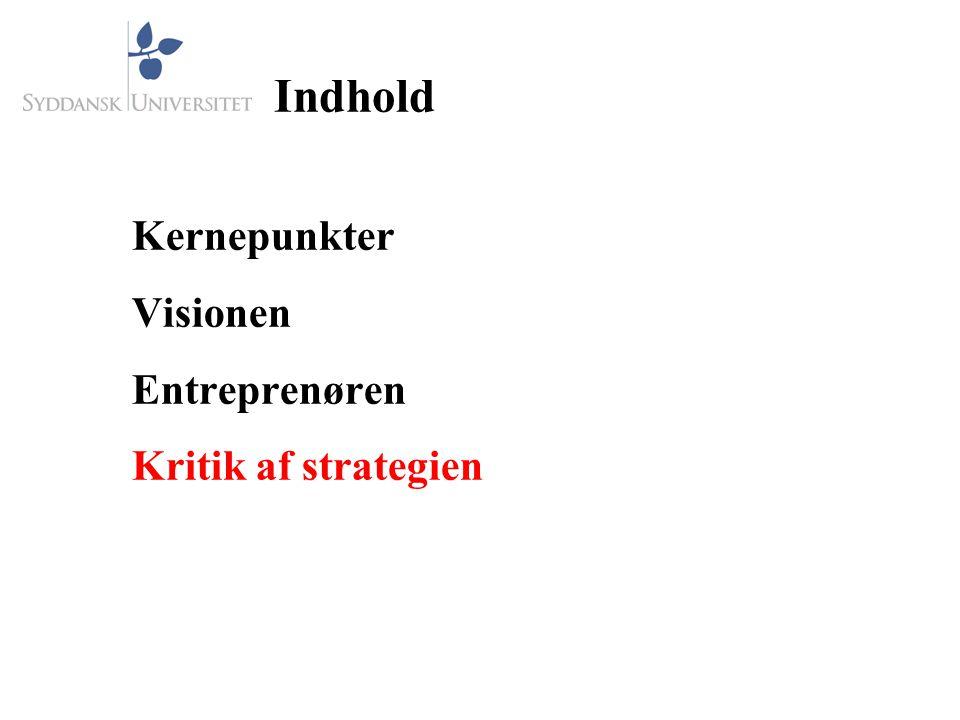 Indhold Kernepunkter Visionen Entreprenøren Kritik af strategien