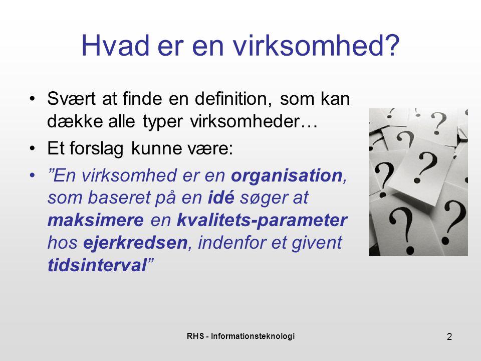 """RHS - Informationsteknologi 2 Hvad er en virksomhed? Svært at finde en definition, som kan dække alle typer virksomheder… Et forslag kunne være: """"En v"""