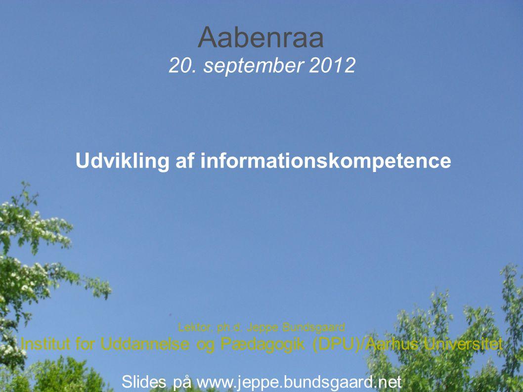 Aabenraa 20. september 2012 Udvikling af informationskompetence Lektor, ph.d.