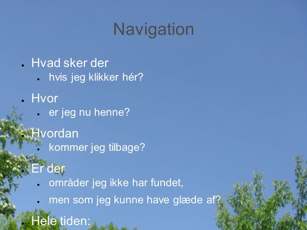 Navigation ● Hvad sker der ● hvis jeg klikker hér.