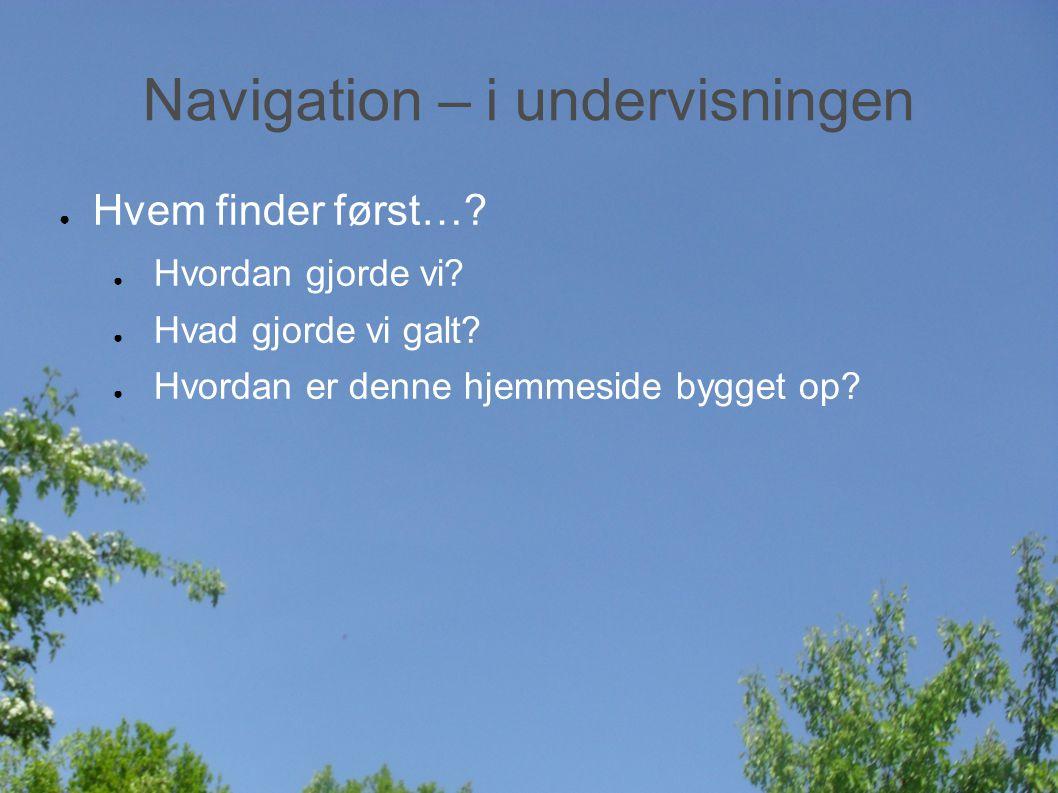 Navigation – i undervisningen ● Hvem finder først….