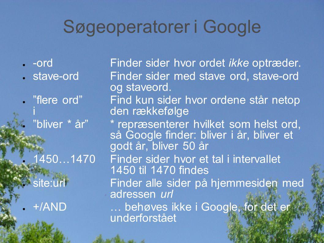 Søgeoperatorer i Google ● -ordFinder sider hvor ordet ikke optræder.