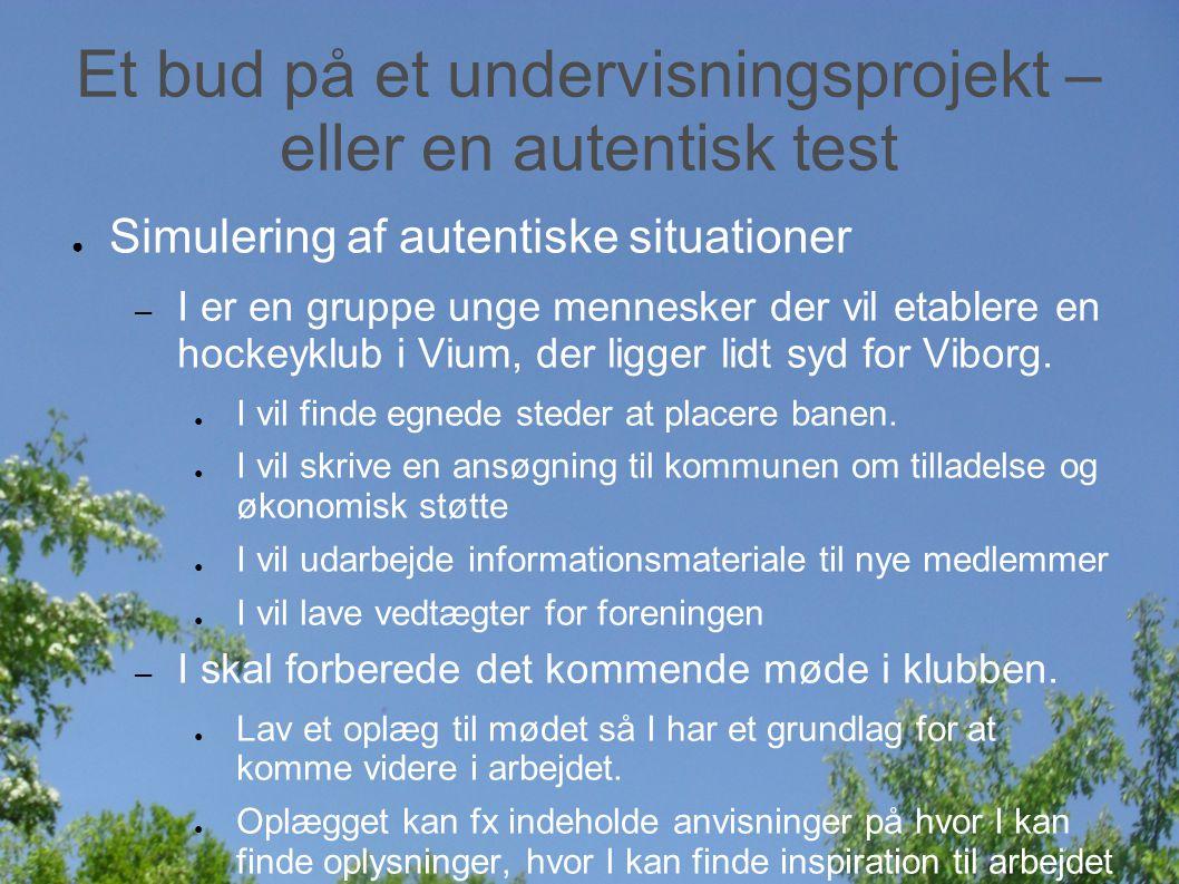 Et bud på et undervisningsprojekt – eller en autentisk test ● Simulering af autentiske situationer – I er en gruppe unge mennesker der vil etablere en hockeyklub i Vium, der ligger lidt syd for Viborg.