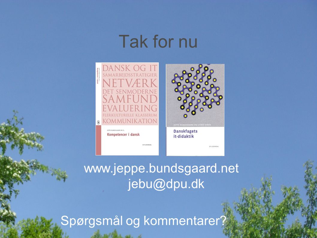 Tak for nu www.jeppe.bundsgaard.net jebu@dpu.dk Spørgsmål og kommentarer