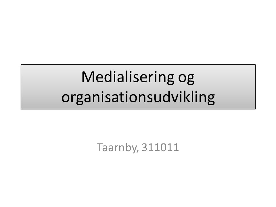 Medialisering og organisationsudvikling Taarnby, 311011
