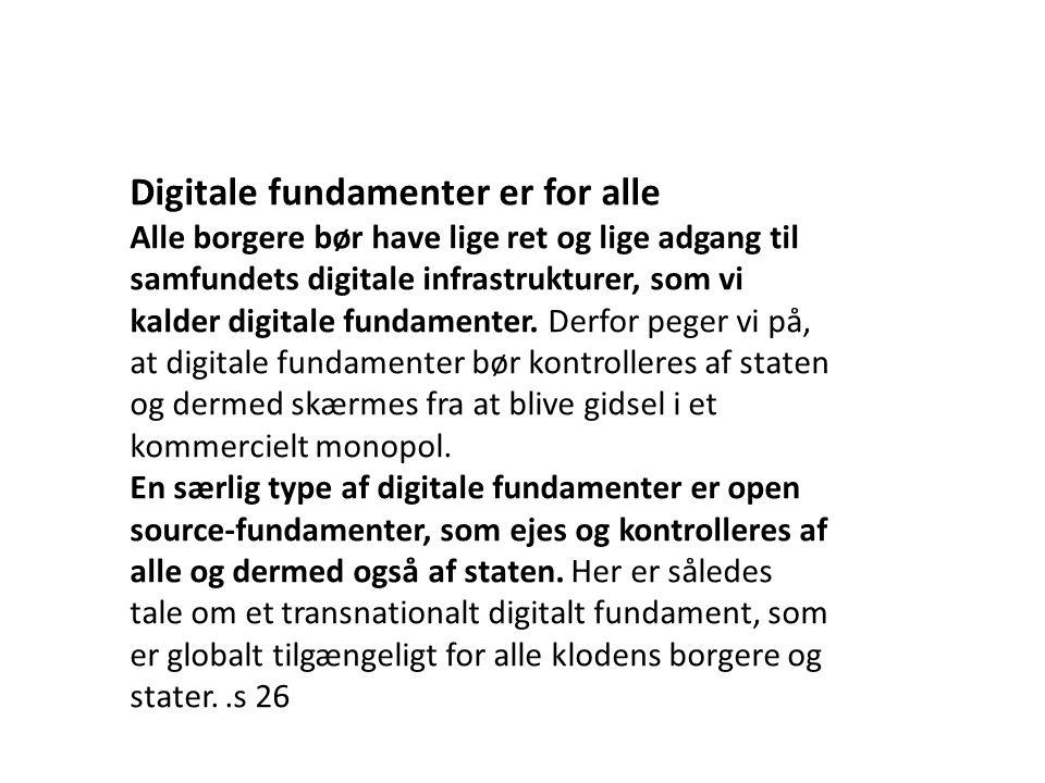 Digitale fundamenter er for alle Alle borgere bør have lige ret og lige adgang til samfundets digitale infrastrukturer, som vi kalder digitale fundamenter.