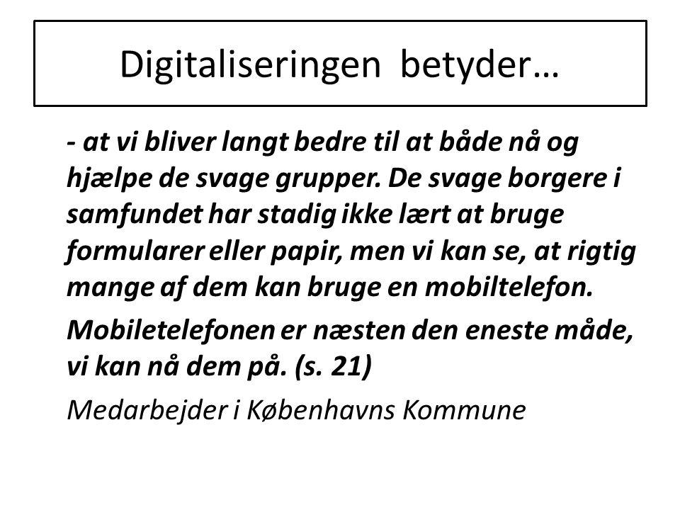 Digitaliseringen betyder… - at vi bliver langt bedre til at både nå og hjælpe de svage grupper.