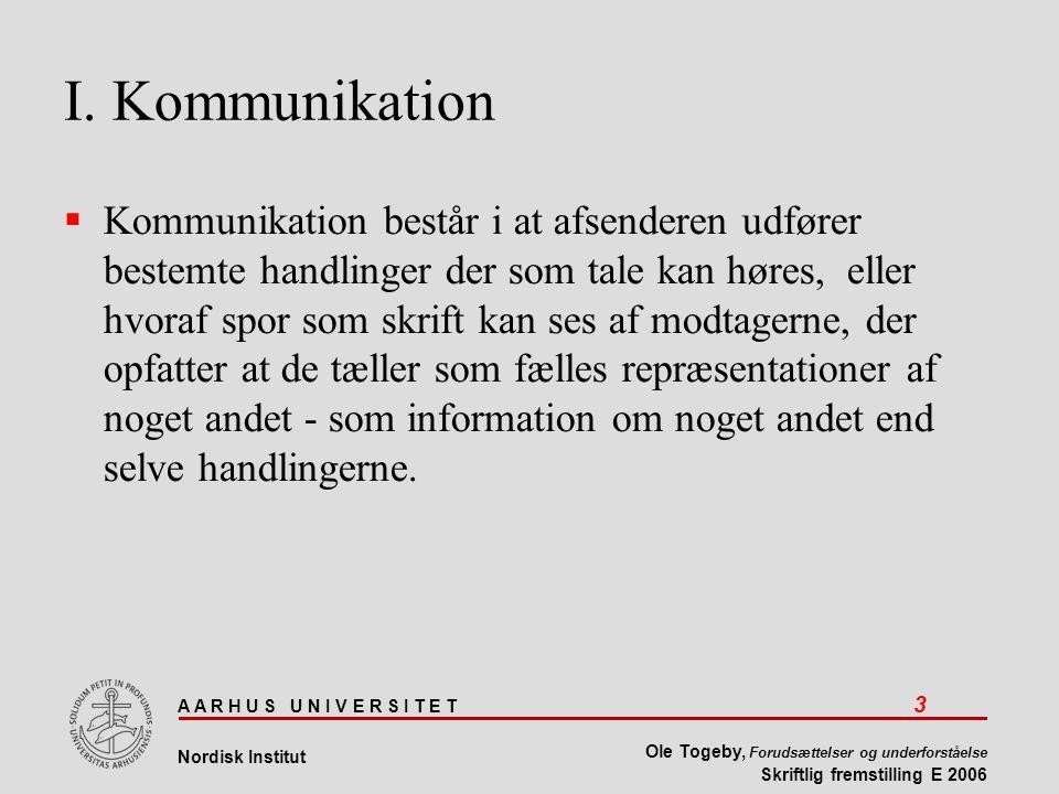 A A R H U S U N I V E R S I T E T 3 Nordisk Institut Ole Togeby, Forudsættelser og underforståelse Skriftlig fremstilling E 2006 I.