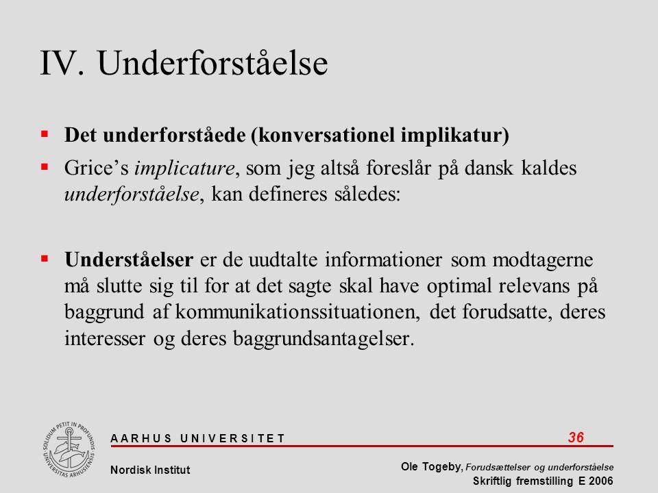 A A R H U S U N I V E R S I T E T 36 Nordisk Institut Ole Togeby, Forudsættelser og underforståelse Skriftlig fremstilling E 2006 IV.