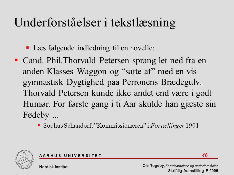 A A R H U S U N I V E R S I T E T 46 Nordisk Institut Ole Togeby, Forudsættelser og underforståelse Skriftlig fremstilling E 2006 Underforståelser i tekstlæsning  Læs følgende indledning til en novelle:  Cand.