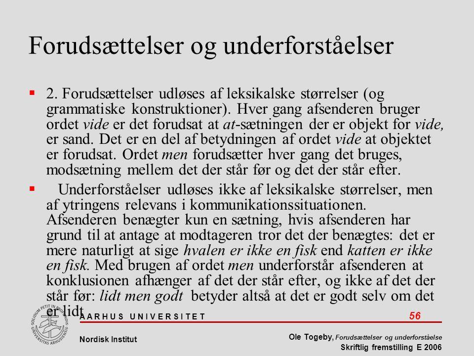 A A R H U S U N I V E R S I T E T 56 Nordisk Institut Ole Togeby, Forudsættelser og underforståelse Skriftlig fremstilling E 2006 Forudsættelser og underforståelser  2.
