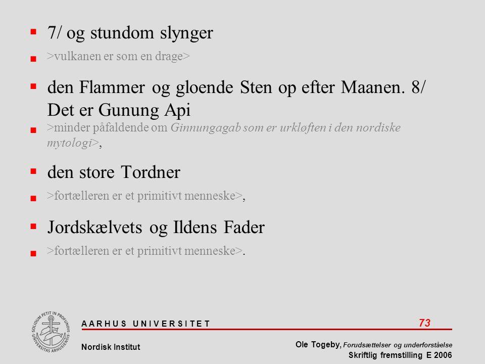 A A R H U S U N I V E R S I T E T 73 Nordisk Institut Ole Togeby, Forudsættelser og underforståelse Skriftlig fremstilling E 2006  7/ og stundom slynger  >vulkanen er som en drage>  den Flammer og gloende Sten op efter Maanen.