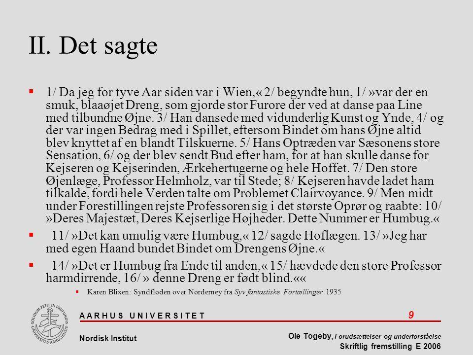 A A R H U S U N I V E R S I T E T 9 Nordisk Institut Ole Togeby, Forudsættelser og underforståelse Skriftlig fremstilling E 2006 II.