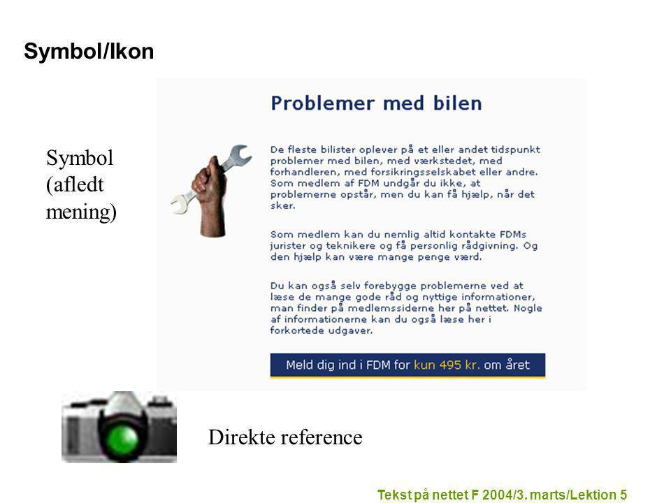 Tekst på nettet F 2004/3. marts/Lektion 5 Symbol/Ikon Symbol (afledt mening) Direkte reference