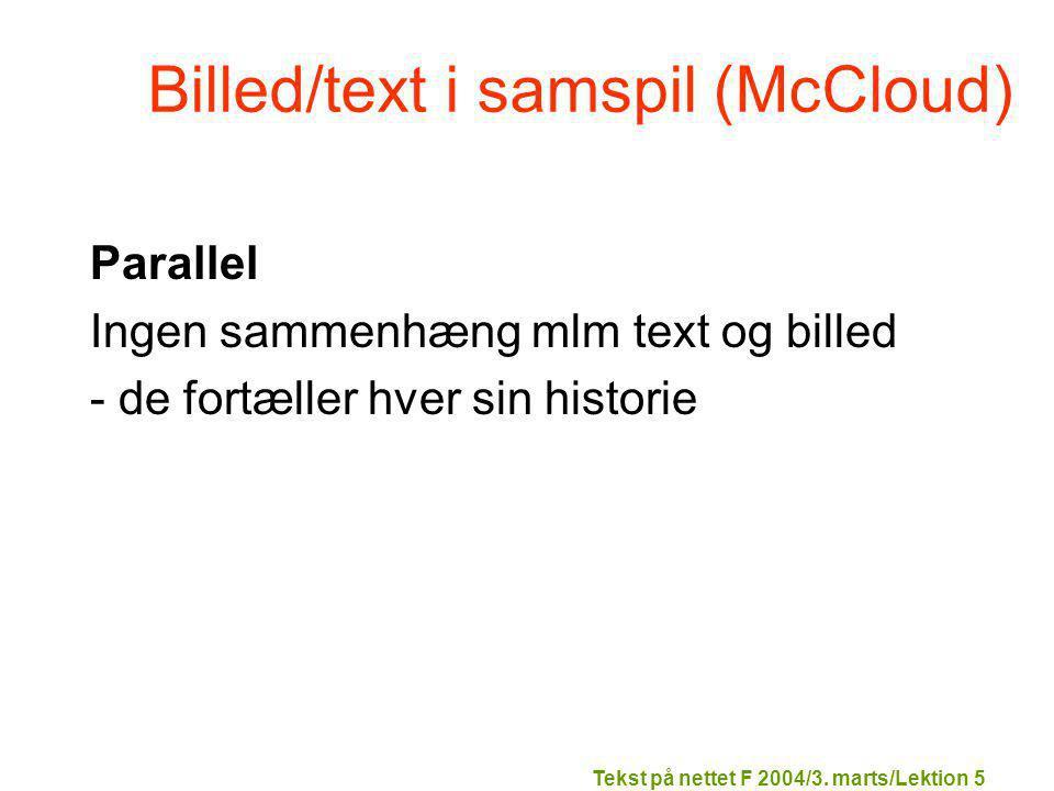 Billed/text i samspil (McCloud) Parallel Ingen sammenhæng mlm text og billed - de fortæller hver sin historie