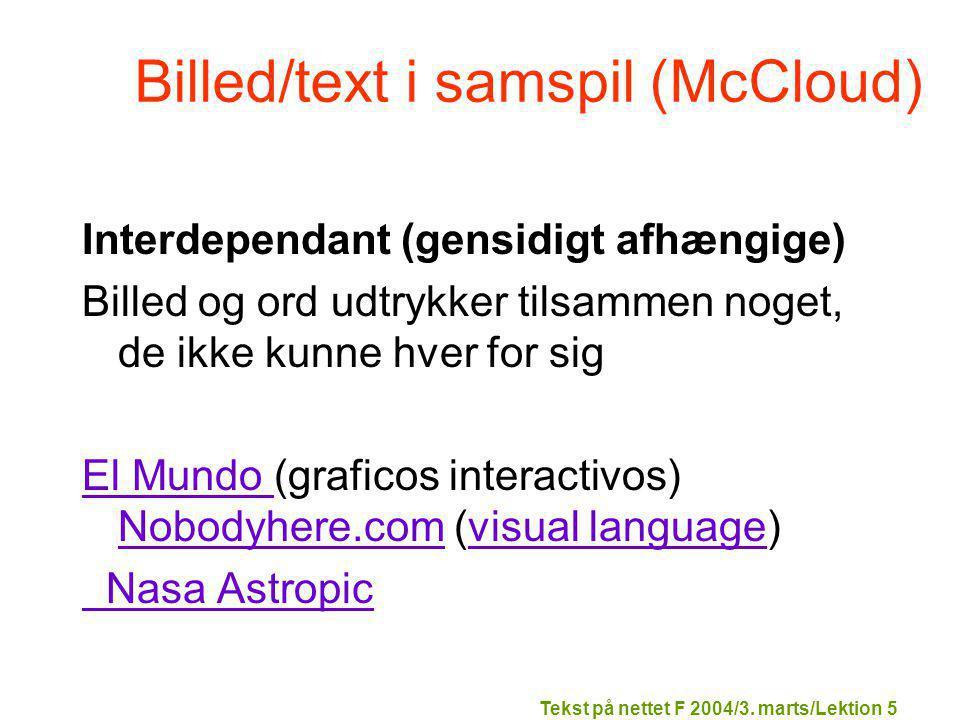 Billed/text i samspil (McCloud) Interdependant (gensidigt afhængige) Billed og ord udtrykker tilsammen noget, de ikke kunne hver for sig El Mundo El Mundo (graficos interactivos) Nobodyhere.com (visual language) Nobodyhere.comvisual language Nasa Astropic