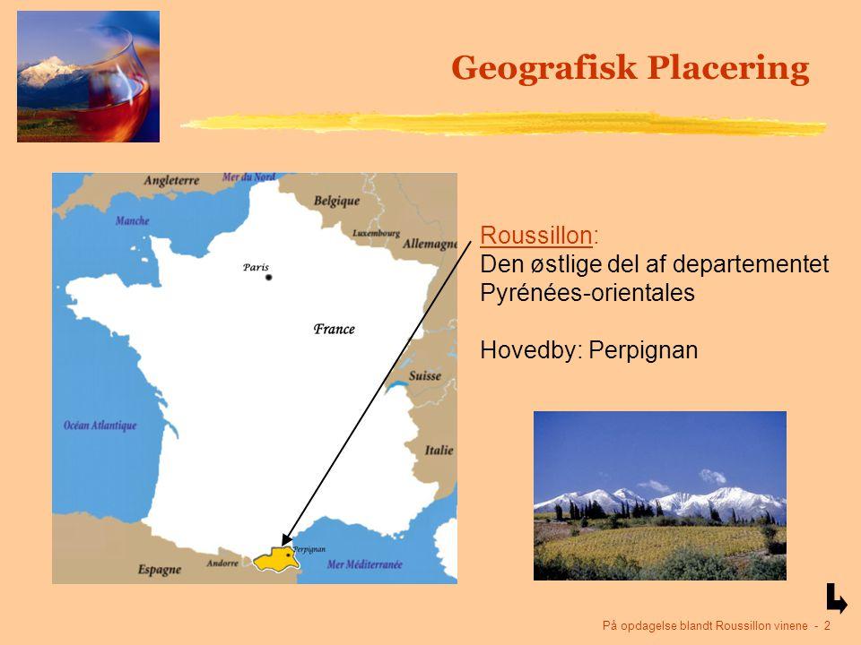 På opdagelse blandt Roussillon vinene - 2 Geografisk Placering Roussillon: Den østlige del af departementet Pyrénées-orientales Hovedby: Perpignan