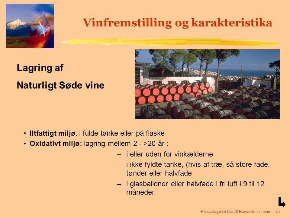På opdagelse blandt Roussillon vinene - 23 Vinfremstilling og karakteristika Iltfattigt miljø: i fulde tanke eller på flaske Oxidativt miljø: lagring mellem 2 - >20 år : –i eller uden for vinkælderne –i ikke fyldte tanke, (hvis af træ, så store fade, tønder eller halvfade –i glasballoner eller halvfade i fri luft i 9 til 12 måneder Lagring af Naturligt Søde vine